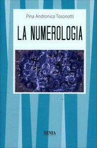 LA NUMEROLOGIA di Pina Andronico Tosonotti