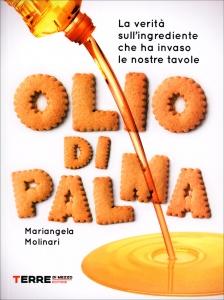 OLIO DI PALMA La verità sull'ingrediente che ha invaso le nostre tavole di Mariangela Molinari