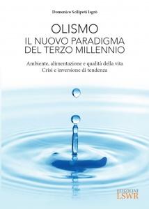 OLISMO - IL NUOVO PARADIGMA DEL TERZO MILLENNIO (EBOOK) Ambiente, alimentazione e qualità della vita. Crisi e inversione di tendenza di Domenico Scilipoti