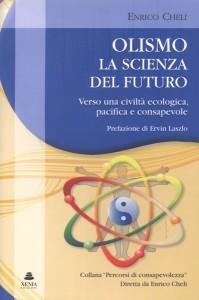 OLISMO LA SCIENZA DEL FUTURO Verso una civiltà ecologica, pacifica e consapevole di Enrico Cheli