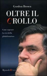 OLTRE IL CROLLO Come superare la crisi della globalizzazione di Gordon Brown