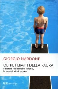 OLTRE I LIMITI DELLA PAURA Superare rapidamente le fobie, le ossessioni e il panico di Giorgio Nardone