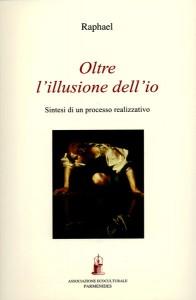 OLTRE L'ILLUSIONE DELL'IO Sintesi di un processo realizzativo di Raphael