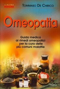 OMEOPATIA Guida medica ai rimedi omeopatici per la cura delle più comuni malattie di Tommaso De Chirico