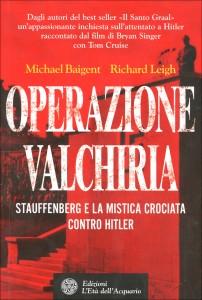 OPERAZIONE VALCHIRIA Stauffenberg e la mistica crociata contro Hitler di Michael Baigent, Richard Leigh