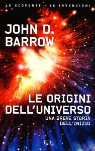 LE ORIGINI DELL'UNIVERSO Una breve storia dell'inizio di John D. Barrow
