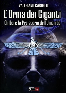 L'ORMA DEI GIGANTI Gli dei e la preistoria dell'umanità di Valeriano Cardelli