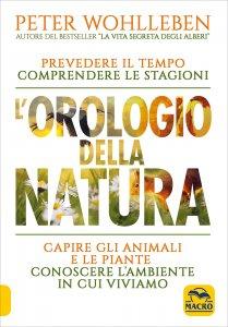 L'OROLOGIO DELLA NATURA Prevedere il tempo, comprendere le stagioni, capire gli animali e le piante, conoscere l'ambiente in cui viviamo di Peter Wohlleben