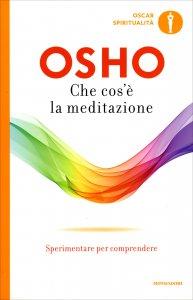 CHE COS'è LA MEDITAZIONE Nuova edizione di Osho