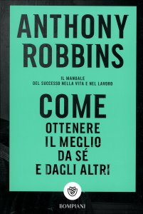 "COME OTTENERE IL MEGLIO DA Sé E DAGLI ALTRI Il manuale del successo nella vita e nel lavoro (edizione italiana di ""Unlimited Power: The New Science of Personal Achievement"") di Anthony Robbins"