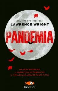 PANDEMIA Un virus misterioso. Il sospetto di un complotto. Un romanzo di sconcertante attualità di Lawrence Wright