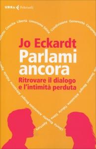 PARLAMI ANCORA Ritrovare il dialogo e l'intimità perduta di Jo Eckardt