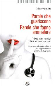 PAROLE CHE GUARISCONO. PAROLE CHE FANNO AMMALARE Verso una nuova relazione terapeutica di Matteo Sinatti