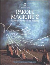 PAROLE MAGICHE 2 Nuovi incantesimi dell'era moderna di Cristiano Tenca