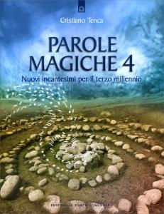 PAROLE MAGICHE 4 Nuovi incantesimi per il terzo millennio di Cristiano Tenca