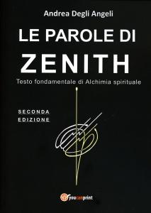LE PAROLE DI ZENITH Testo fondamentale di alchimia spirituale di Andrea Degli Angeli