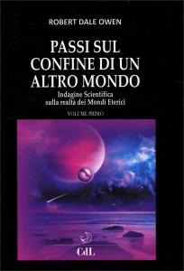 PASSI SUL CONFINE DI UN ALTRO MONDO - VOLUME 1 Indagine scientifica sulla realtà dei Mondi Eterici di Robert Dale Owen