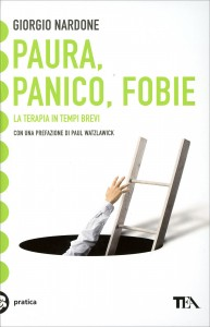 PAURA, PANICO, FOBIE La terapia in tempi brevi di Giorgio Nardone