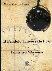 IL PENDOLO UNIVERSALE PU6 E LA RADIESTESIA VIBRATORIA di Maria Grazia Prever