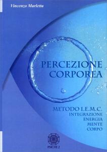 PERCEZIONE CORPOREA Metodo I.E.M.C. Integrazione Energia Mente Corpo di Vincenzo Marletta