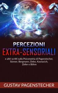PERCEZIONI EXTRA-SENSORIALI (EBOOK) E altri scritti sulla psicometria di Pagenstecher, Sünner, Bergman, Debo, Kasnacich, Zeller e Böhm di Gustav Pagenstecher