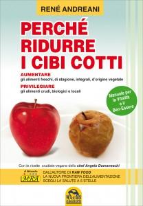 PERCHè RIDURRE I CIBI COTTI Manuale per la Vitalità e il Ben-Essere di René Andreani