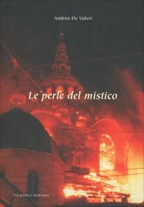 LE PERLE DEL MISTICO Fra poesia e misticismo di Andrea De Valeri