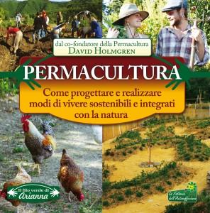 PERMACULTURA Come progettare e realizzare modi di vivere sostenibili e integrati con la natura di David Holmgren