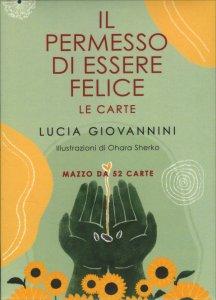 IL PERMESSO DI ESSERE FELICE - CARTE Cofanetto con 52 carte di Lucia Giovannini