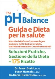 THE PH BALANCE - GUIDA E DIETA PER LA SALUTE Soluzioni pratiche, gestione della dieta + 175 ricette di Fraser Smith, Susan Hannah, Daniel Richardson