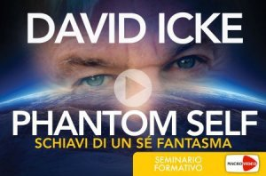 PHANTOM SELF - SCHIAVI DI UN Sé FANTASMA (VIDEOCORSO DIGITALE) di David Icke