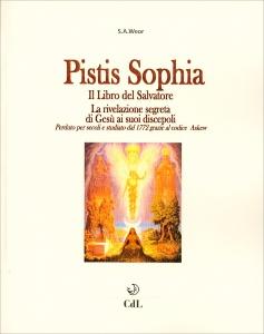 PISTIS SOPHIA - IL LIBRO DEL SALVATORE La rivelazione segreta di Gesù ai suoi discepoli di Samael Aun Weor