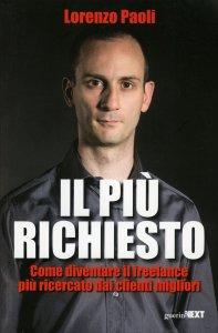 IL PIù RICHIESTO Come diventare il freelance più ricercato dai clienti migliori di Lorenzo Paoli