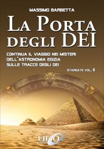 LA PORTA DEGLI DEI Stargate Vol. 2 - Continua il viaggio nei misteri dell'astronomia egizia sulle tracce degli Dei di Massimo Barbetta