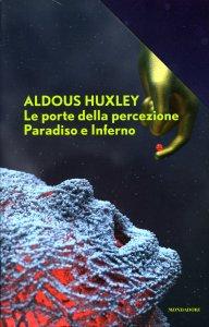 LE PORTE DELLA PERCEZIONE - PARADISO E INFERNO di Aldous Huxley