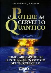 IL POTERE DEL CERVELLO QUANTICO Come fare esplodere il potenziale nascosto del tuo cervello di Italo Pentimalli, J. L. Marshall