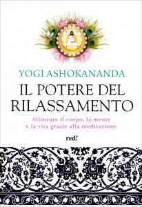 IL POTERE DEL RILASSAMENTO Allineare il corpo, la mente e la vita grazie alla meditazione di Yogi Ashokananda