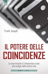 IL POTERE DELLE COINCIDENZE La sincronicità e il misterioso ruolo che svolge nella nostra vita di Frank Joseph