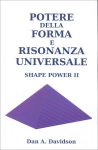 POTERE DELLA FORMA E RISONANZA UNIVERSALE Shape Power II di Dan A. Davidson