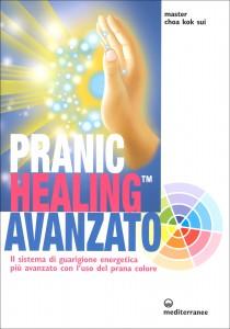 PRANIC HEALING AVANZATO Il sistema di guarigione energetica più avanzato con l'uso del prana colore di Master Choa Kok Sui