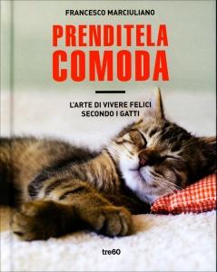 PRENDITELA COMODA L'arte di vivere felici secondo i gatti di Francesco Marciuliano