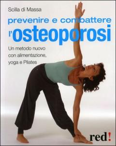 PREVENIRE E COMBATTERE L'OSTEOPOROSI Un metodo nuovo con alimentazione, yoga e pilates di Scilla Di Massa