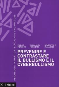PREVENIRE E CONTRASTARE IL BULLISMO E IL CYBERBULLISMO di Ersilia Menesini, Anna Nocentini, Benede Palladino