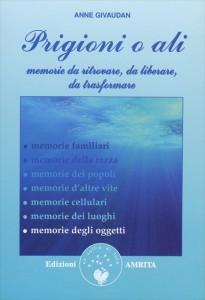 PRIGIONI O ALI Memorie da ritrovare, da liberare, da trasformare di Anne Givaudan