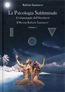 LA PSICOLOGIA SUBLIMINALE VOL. 1: IL LINGUAGGIO DELL'INCONSCIO Il Metodo Raffaele Sammarco di Raffaele Sammarco