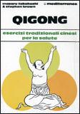 QIGONG Esercizi tradizionali cinesi per la salute di Masaru Takahashi - Stephen Brown