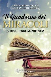 IL QUADERNO DEI MIRACOLI Scrivi. Leggi. Manifesta! di Alessandro Da Col, Alessandro Pancia
