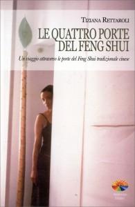 LE QUATTRO PORTE DEL FENG SHUI Un viaggio attraverso le porte del Feng Shui tradizionale cinese di Tiziana Rettaroli