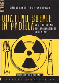 QUATTRO SBERLE IN PADELLA Come difendersi dall'inquinamento alimentare di Stefano Apuzzo