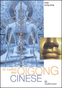 LE RADICI DEL QIGONG CINESE Nuova edizione di Yang Jwing-Ming